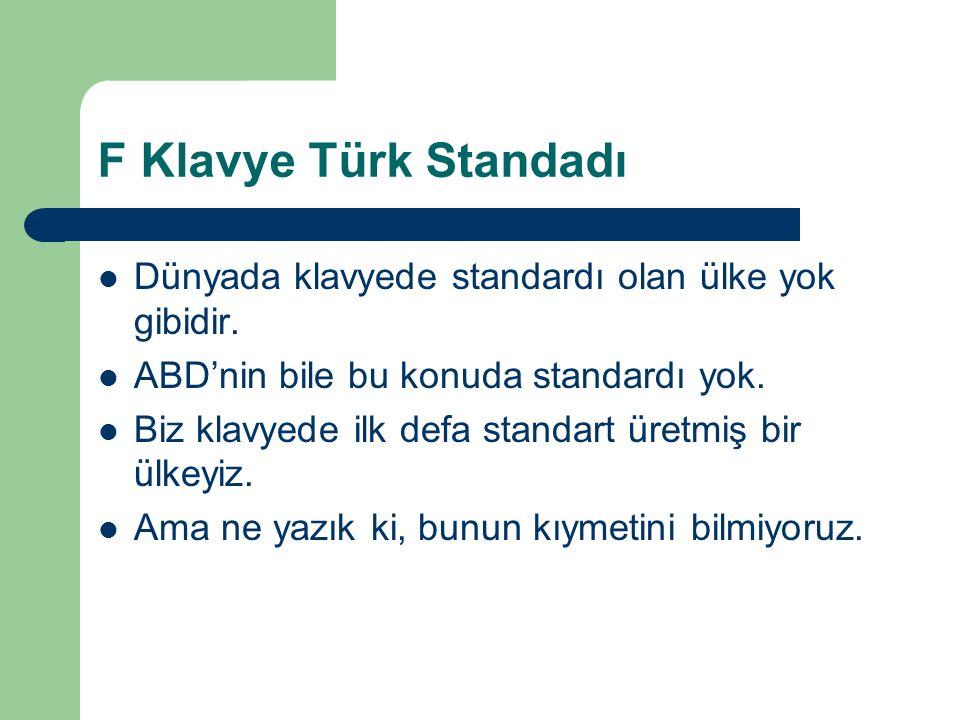 F Klavye Türk Standadı Dünyada klavyede standardı olan ülke yok gibidir.