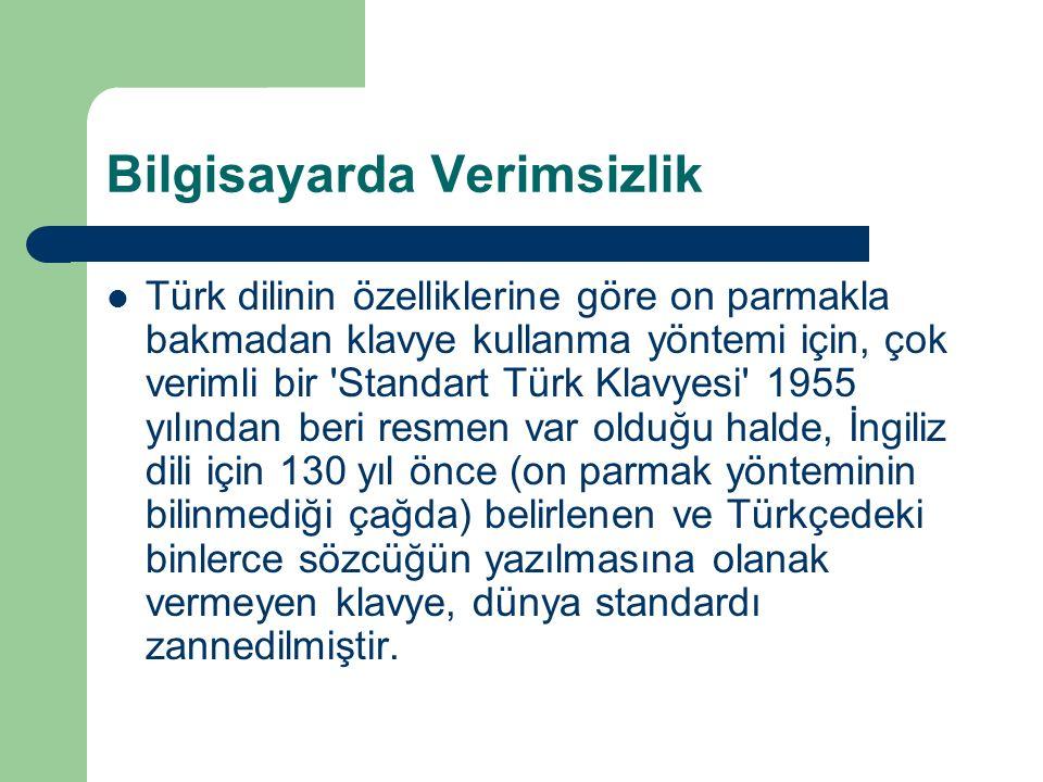 Bilgisayarda Verimsizlik Türk dilinin özelliklerine göre on parmakla bakmadan klavye kullanma yöntemi için, çok verimli bir Standart Türk Klavyesi 1955 yılından beri resmen var olduğu halde, İngiliz dili için 130 yıl önce (on parmak yönteminin bilinmediği çağda) belirlenen ve Türkçedeki binlerce sözcüğün yazılmasına olanak vermeyen klavye, dünya standardı zannedilmiştir.