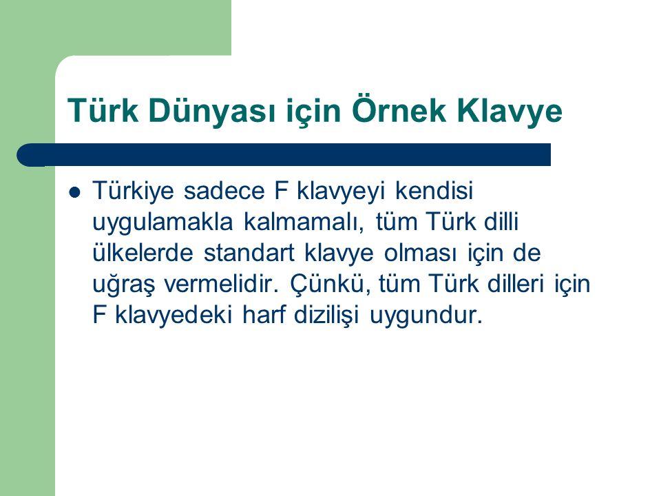 Türk Dünyası için Örnek Klavye Türkiye sadece F klavyeyi kendisi uygulamakla kalmamalı, tüm Türk dilli ülkelerde standart klavye olması için de uğraş vermelidir.