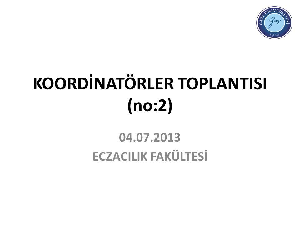 KOORDİNATÖRLER TOPLANTISI (no:2) 04.07.2013 ECZACILIK FAKÜLTESİ