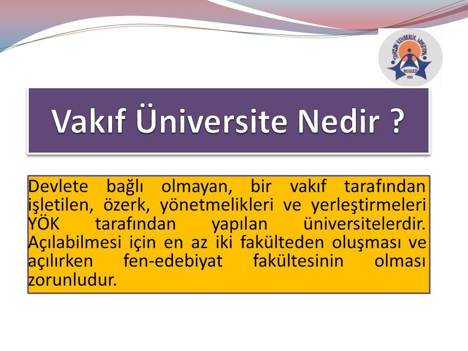 Devlete bağlı olmayan, bir vakıf tarafından işletilen, özerk, yönetmelikleri ve yerleştirmeleri YÖK tarafından yapılan üniversitelerdir.