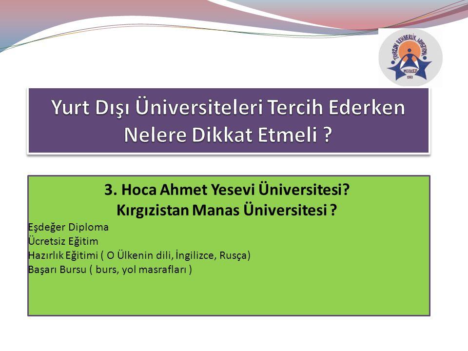 3. Hoca Ahmet Yesevi Üniversitesi. Kırgızistan Manas Üniversitesi .