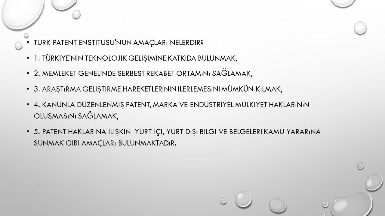 TÜRK PATENT ENSTITÜSÜ NÜN AMAÇLARı NELERDIR. 1.