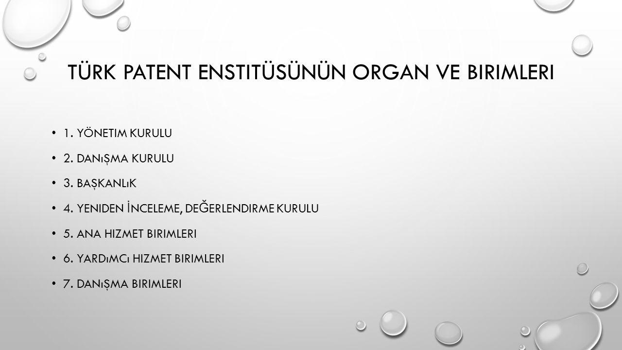 TÜRK PATENT ENSTITÜSÜNÜN ORGAN VE BIRIMLERI 1. YÖNETIM KURULU 2.