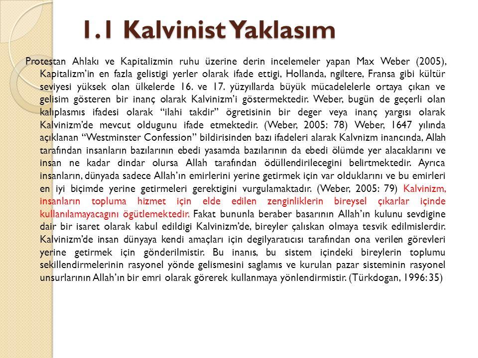 1.1 Kalvinist Yaklasım Protestan Ahlakı ve Kapitalizmin ruhu üzerine derin incelemeler yapan Max Weber (2005), Kapitalizm'in en fazla gelistigi yerler