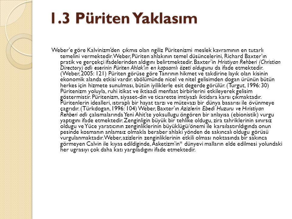 1.3 Püriten Yaklasım Weber'e göre Kalvinizm'den çıkmıs olan ngiliz Püritenizmi meslek kavramının en tutarlı temelini vermektedir. Weber, Püriten ahlak