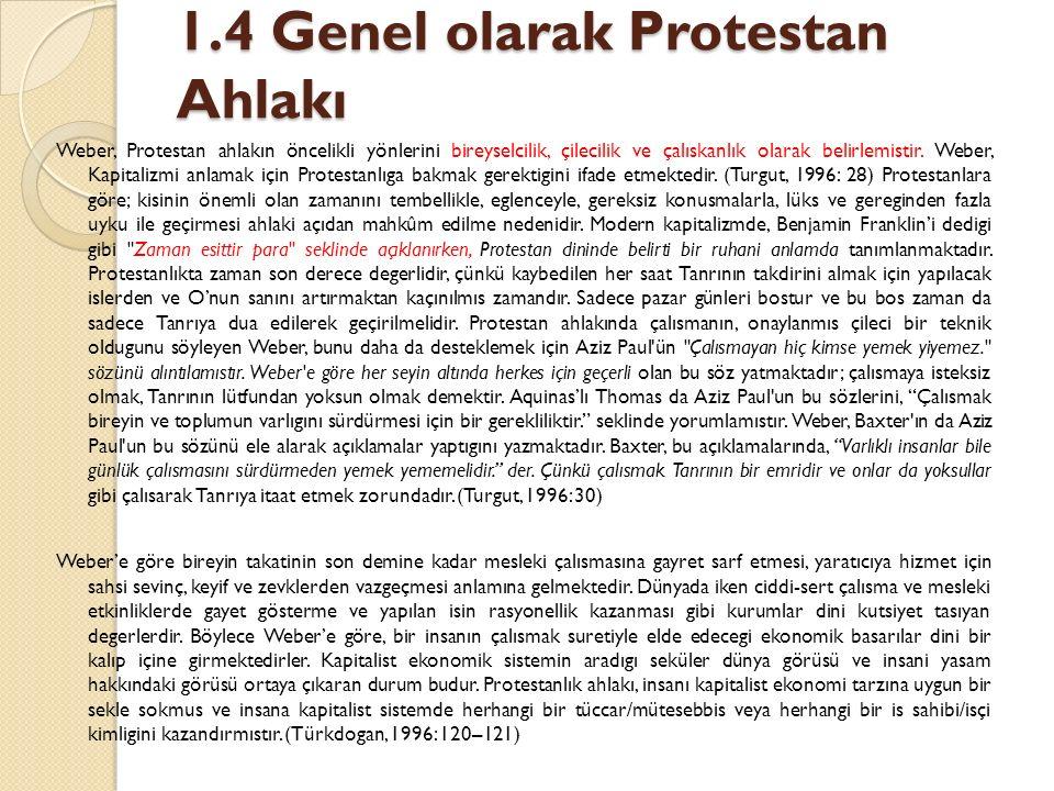 1.4 Genel olarak Protestan Ahlakı Weber, Protestan ahlakın öncelikli yönlerini bireyselcilik, çilecilik ve çalıskanlık olarak belirlemistir. Weber, Ka