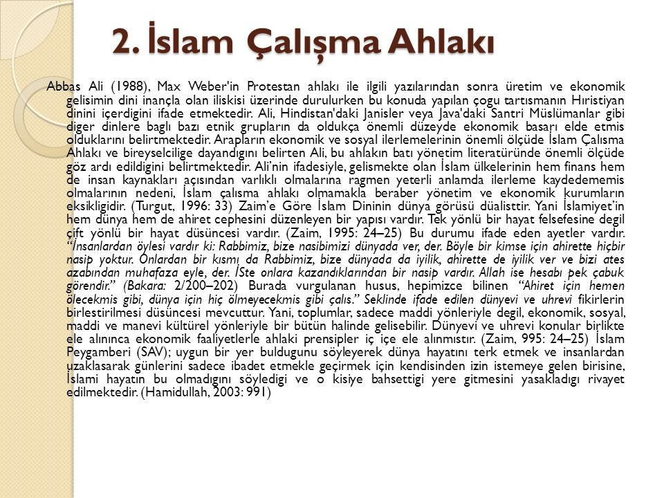 2. İ slam Çalışma Ahlakı Abbas Ali (1988), Max Weber'in Protestan ahlakı ile ilgili yazılarından sonra üretim ve ekonomik gelisimin dini inançla olan
