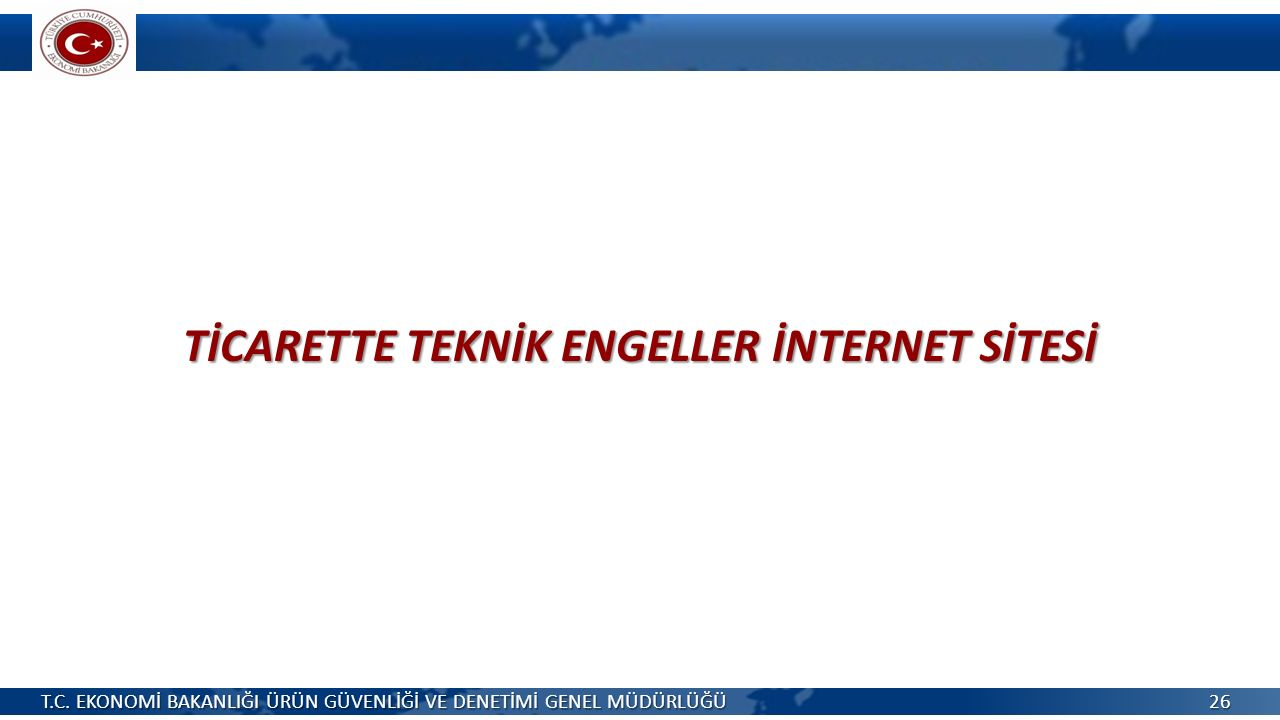 TİCARETTE TEKNİK ENGELLER İNTERNET SİTESİ T.C.
