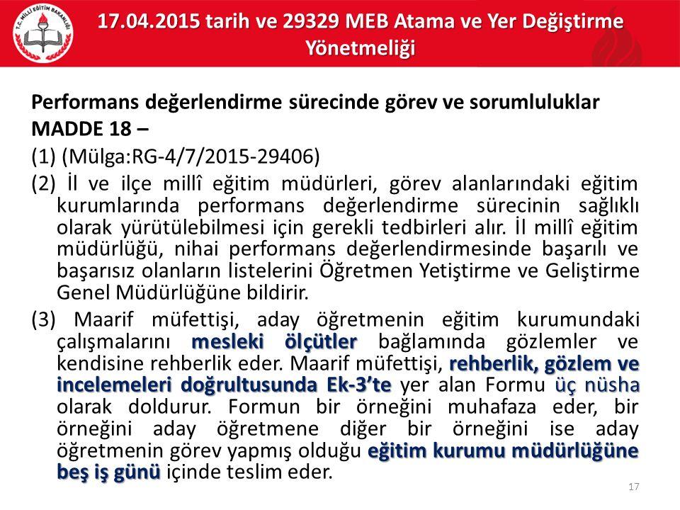 Performans değerlendirme sürecinde görev ve sorumluluklar MADDE 18 – (1) (Mülga:RG-4/7/2015-29406) (2) İl ve ilçe millî eğitim müdürleri, görev alanla