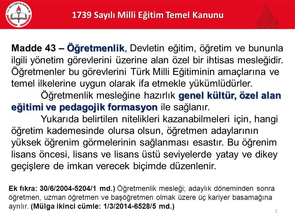 1739 Sayılı Milli Eğitim Temel Kanunu 2 Öğretmenlik Madde 43 – Öğretmenlik, Devletin eğitim, öğretim ve bununla ilgili yönetim görevlerini üzerine ala
