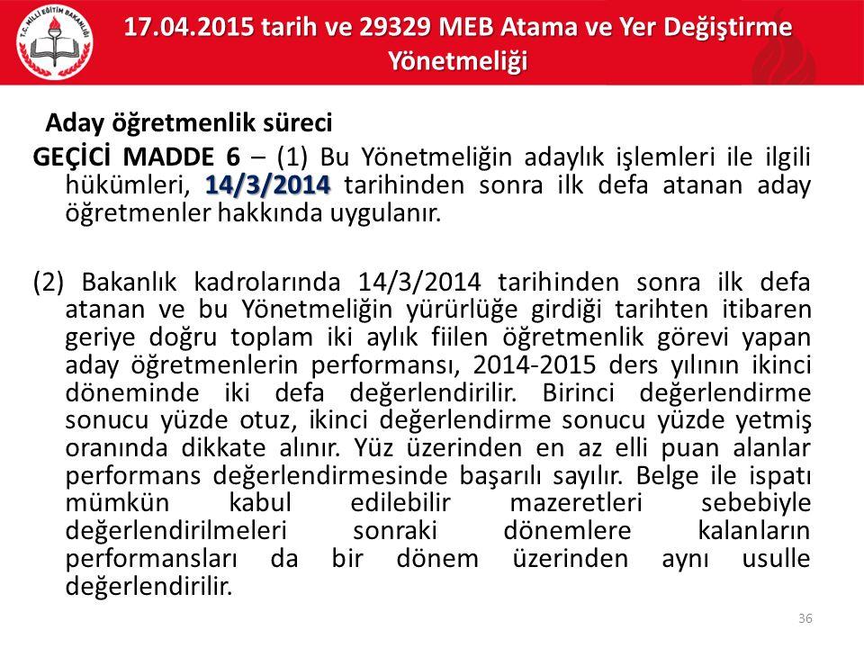 Aday öğretmenlik süreci 14/3/2014 GEÇİCİ MADDE 6 – (1) Bu Yönetmeliğin adaylık işlemleri ile ilgili hükümleri, 14/3/2014 tarihinden sonra ilk defa atanan aday öğretmenler hakkında uygulanır.