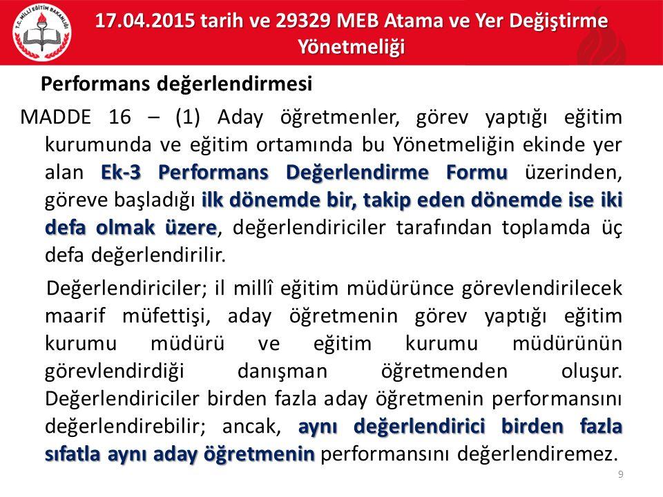 Performans değerlendirmesi Ek-3 Performans Değerlendirme Formu ilk dönemde bir, takip eden dönemde ise iki defa olmak üzere MADDE 16 – (1) Aday öğretm