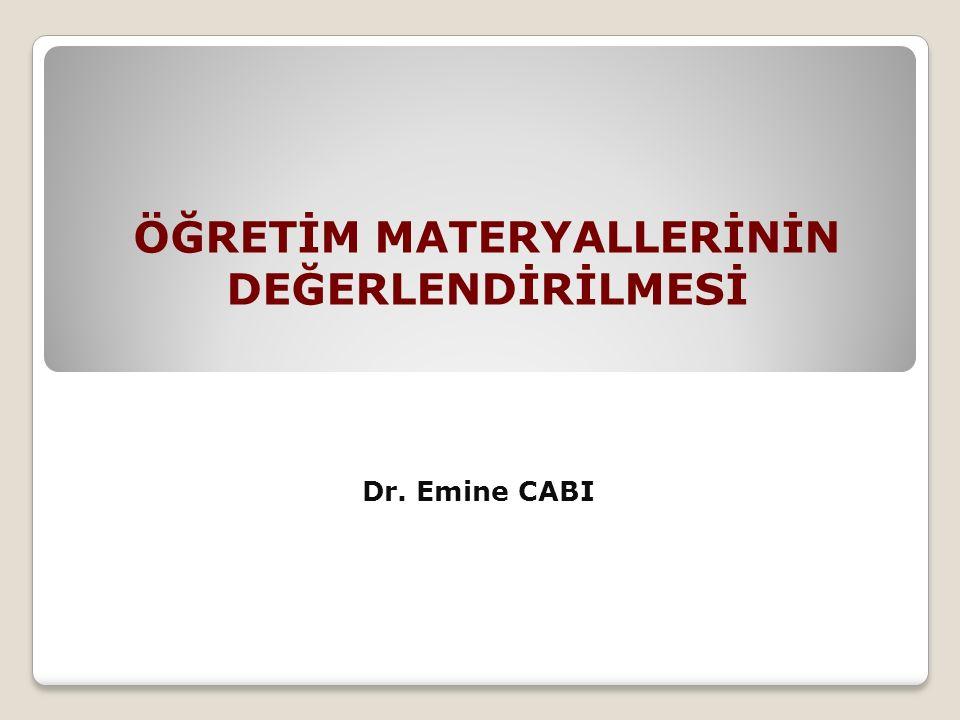 ÖĞRETİM MATERYALLERİNİN DEĞERLENDİRİLMESİ Dr. Emine CABI