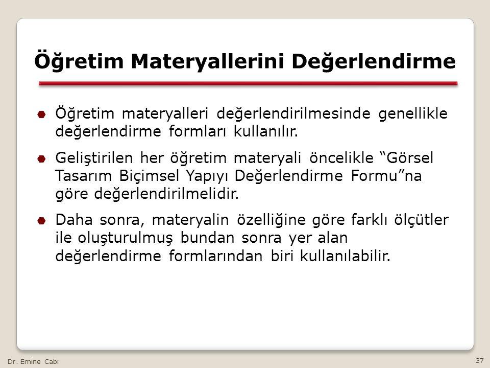 Dr. Emine Cabı 37 Öğretim Materyallerini Değerlendirme  Öğretim materyalleri değerlendirilmesinde genellikle değerlendirme formları kullanılır.  Gel