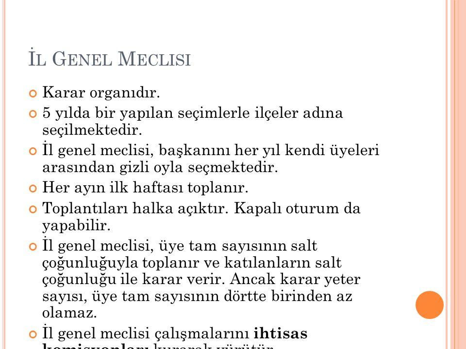 İ L G ENEL M ECLISI Karar organıdır.5 yılda bir yapılan seçimlerle ilçeler adına seçilmektedir.
