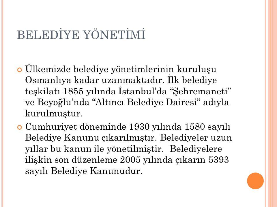 BELEDİYE YÖNETİMİ Ülkemizde belediye yönetimlerinin kuruluşu Osmanlıya kadar uzanmaktadır.