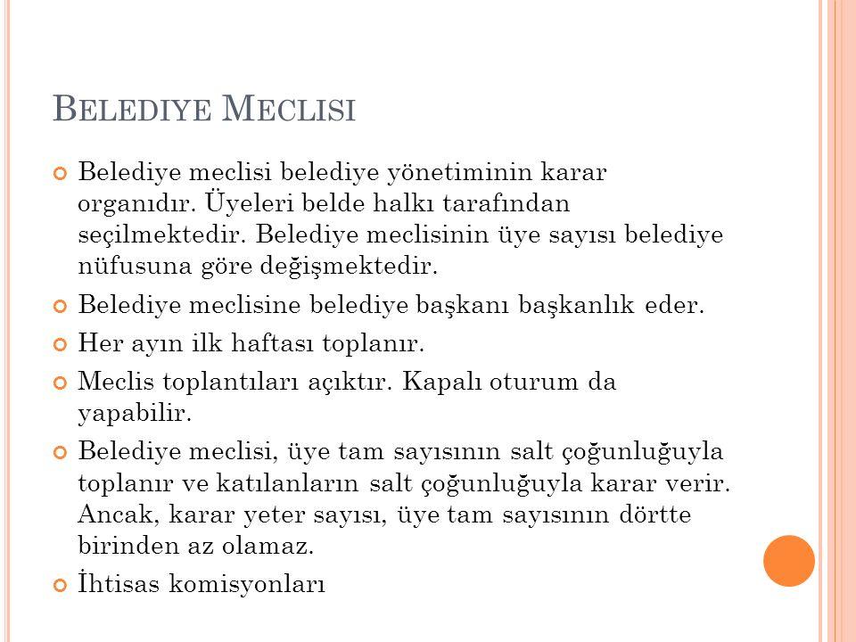 B ELEDIYE M ECLISI Belediye meclisi belediye yönetiminin karar organıdır.