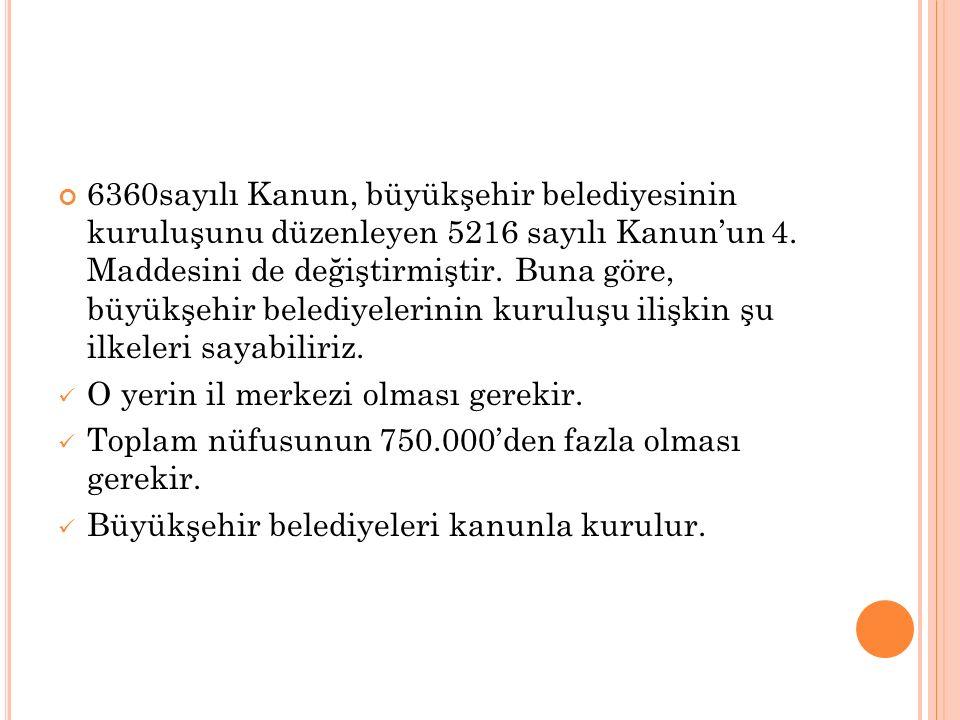 6360sayılı Kanun, büyükşehir belediyesinin kuruluşunu düzenleyen 5216 sayılı Kanun'un 4.