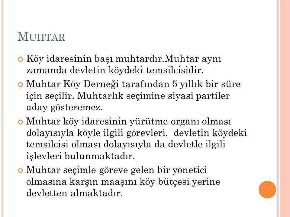 M UHTAR Köy idaresinin başı muhtardır.Muhtar aynı zamanda devletin köydeki temsilcisidir.