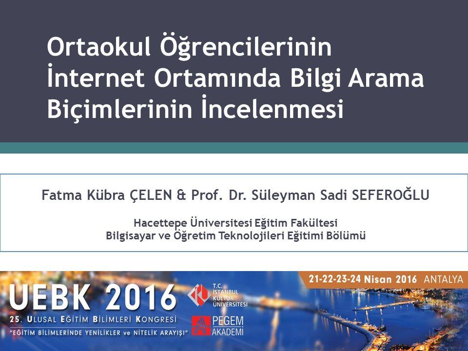 Ortaokul Öğrencilerinin İnternet Ortamında Bilgi Arama Biçimlerinin İncelenmesi Fatma Kübra ÇELEN & Prof.