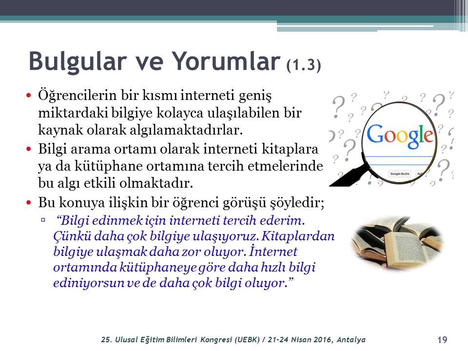 Bulgular ve Yorumlar (1.3) Öğrencilerin bir kısmı interneti geniş miktardaki bilgiye kolayca ulaşılabilen bir kaynak olarak algılamaktadırlar.