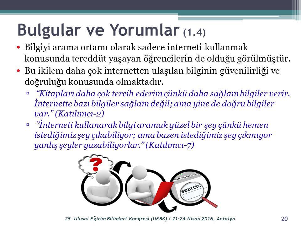 Bulgular ve Yorumlar (1.4) Bilgiyi arama ortamı olarak sadece interneti kullanmak konusunda tereddüt yaşayan öğrencilerin de olduğu görülmüştür.