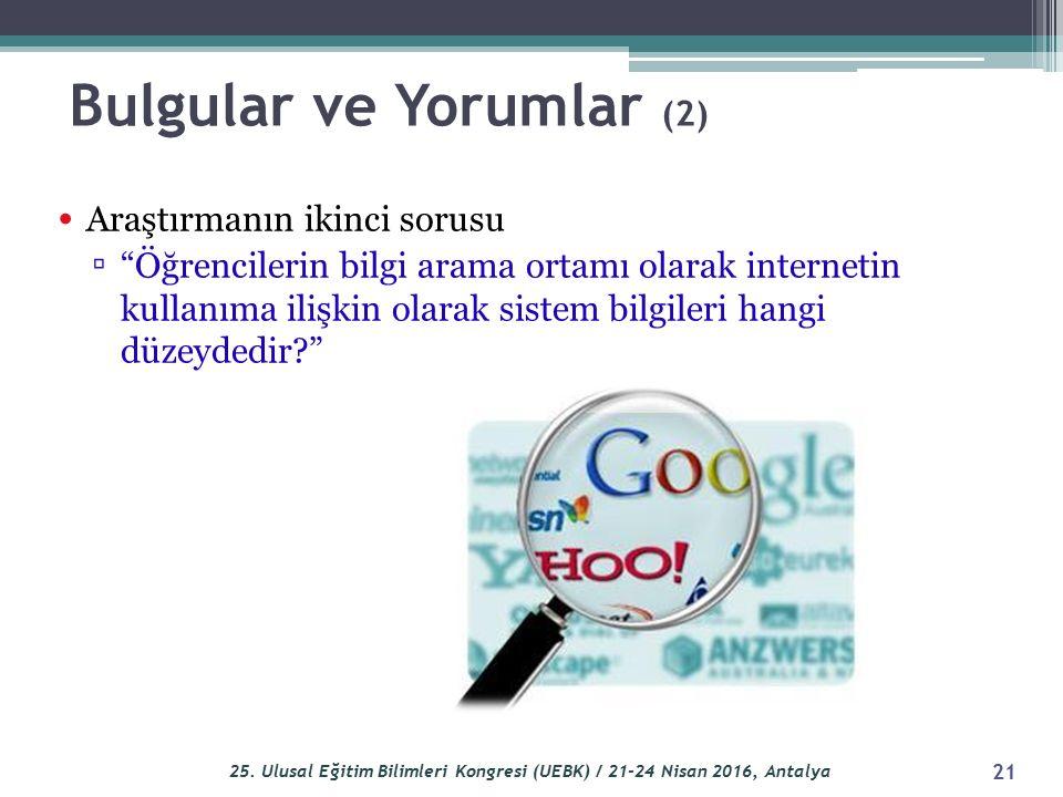 """Bulgular ve Yorumlar (2) Araştırmanın ikinci sorusu ▫ """"Öğrencilerin bilgi arama ortamı olarak internetin kullanıma ilişkin olarak sistem bilgileri han"""