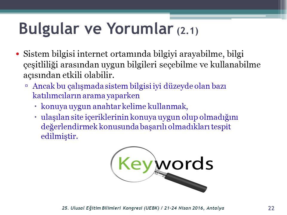 Bulgular ve Yorumlar (2.1) Sistem bilgisi internet ortamında bilgiyi arayabilme, bilgi çeşitliliği arasından uygun bilgileri seçebilme ve kullanabilme