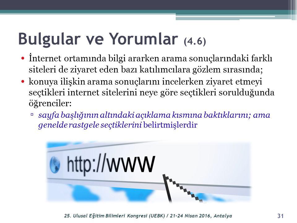 Bulgular ve Yorumlar (4.6) İnternet ortamında bilgi ararken arama sonuçlarındaki farklı siteleri de ziyaret eden bazı katılımcılara gözlem sırasında;