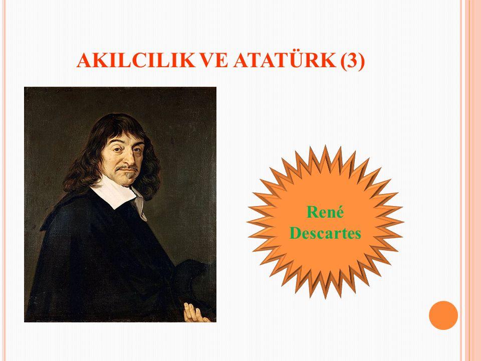 AKILCILIK VE ATATÜRK (3) René Descartes