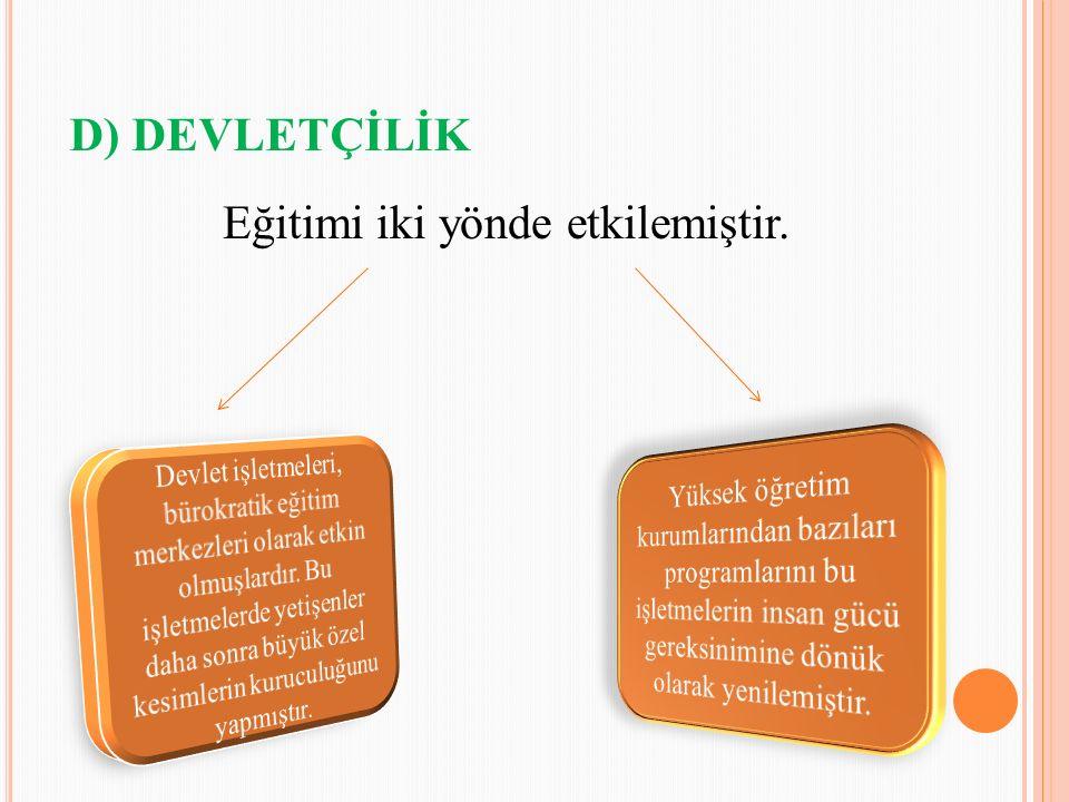 D) DEVLETÇİLİK Eğitimi iki yönde etkilemiştir.