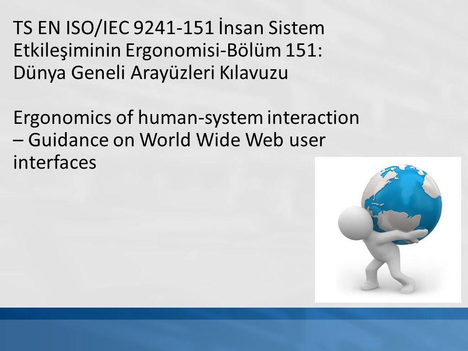 TS EN ISO/IEC 9241-151 İnsan Sistem Etkileşiminin Ergonomisi-Bölüm 151: Dünya Geneli Arayüzleri Kılavuzu Ergonomics of human-system interaction – Guidance on World Wide Web user interfaces