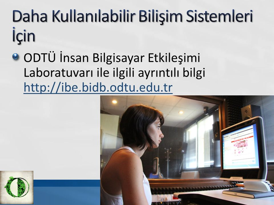 ODTÜ İnsan Bilgisayar Etkileşimi Laboratuvarı ile ilgili ayrıntılı bilgi http://ibe.bidb.odtu.edu.tr http://ibe.bidb.odtu.edu.tr
