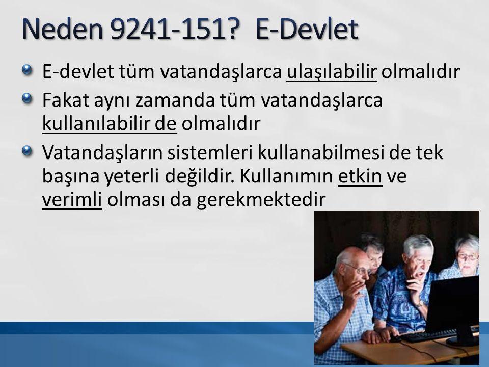 E-devlet tüm vatandaşlarca ulaşılabilir olmalıdır Fakat aynı zamanda tüm vatandaşlarca kullanılabilir de olmalıdır Vatandaşların sistemleri kullanabilmesi de tek başına yeterli değildir.
