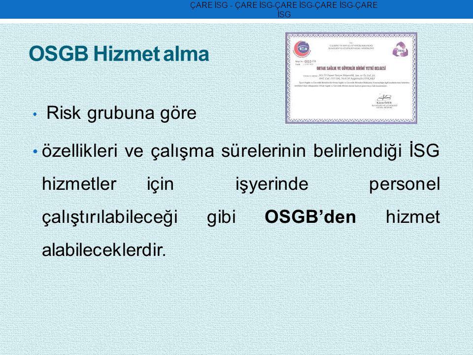 OSGB Hizmet alma Risk grubuna göre özellikleri ve çalışma sürelerinin belirlendiği İSG hizmetler için işyerinde personel çalıştırılabileceği gibi OSGB'den hizmet alabileceklerdir.