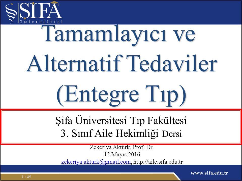 Tamamlayıcı ve Alternatif Tedaviler (Entegre Tıp) Zekeriya Aktürk, Prof. Dr. 12 Mayıs 2016 zekeriya.akturk@gmail.comzekeriya.akturk@gmail.com, http://