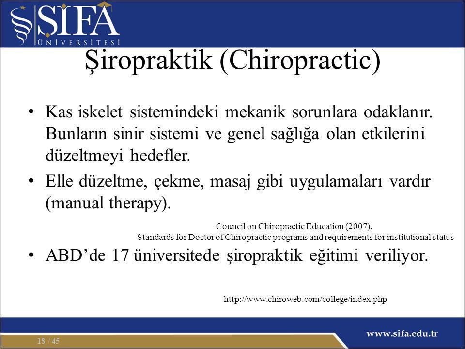 Şiropraktik (Chiropractic) Kas iskelet sistemindeki mekanik sorunlara odaklanır. Bunların sinir sistemi ve genel sağlığa olan etkilerini düzeltmeyi he