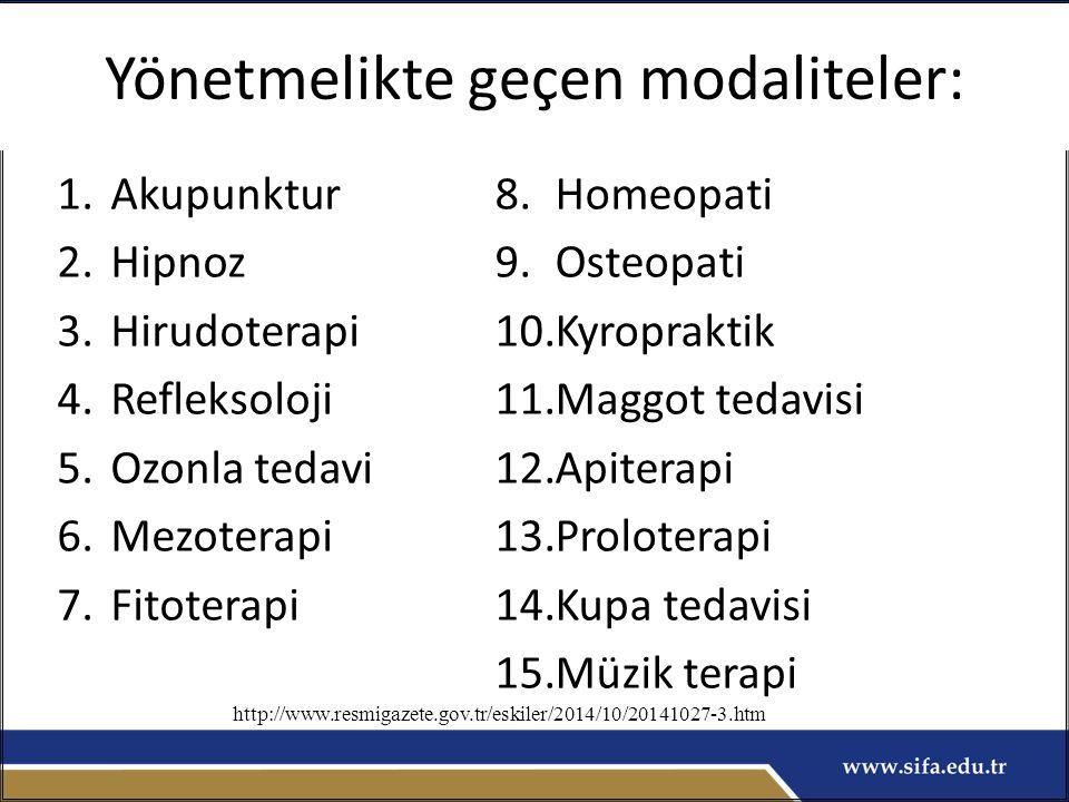 Yönetmelikte geçen modaliteler: 1.Akupunktur 2.Hipnoz 3.Hirudoterapi 4.Refleksoloji 5.Ozonla tedavi 6.Mezoterapi 7.Fitoterapi 8.Homeopati 9.Osteopati