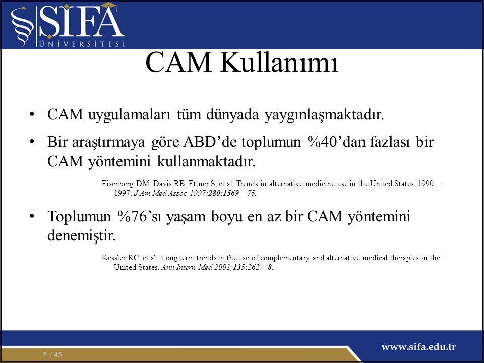 CAM Kullanımı CAM uygulamaları tüm dünyada yaygınlaşmaktadır. Bir araştırmaya göre ABD'de toplumun %40'dan fazlası bir CAM yöntemini kullanmaktadır. E