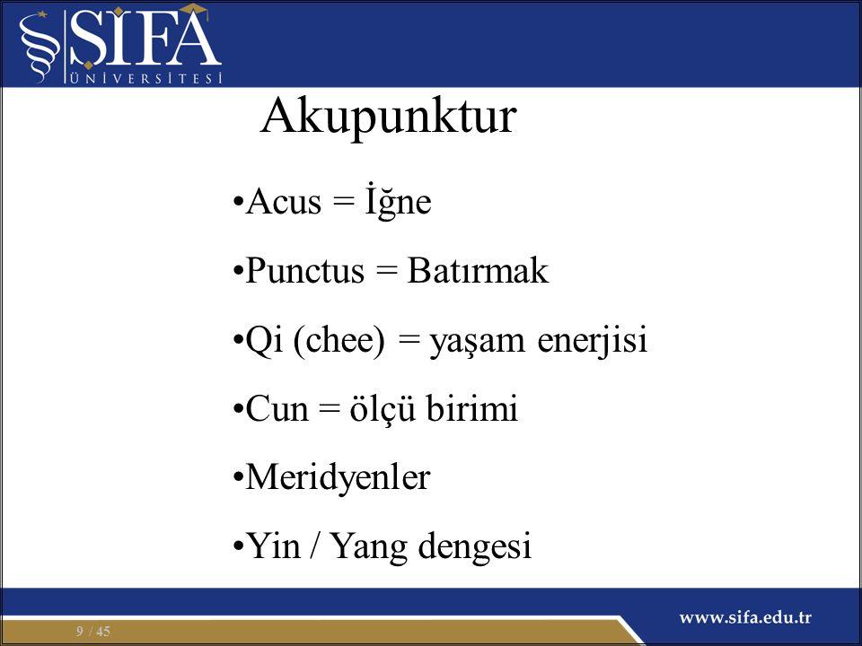 Acus = İğne Punctus = Batırmak Qi (chee) = yaşam enerjisi Cun = ölçü birimi Meridyenler Yin / Yang dengesi Akupunktur / 459