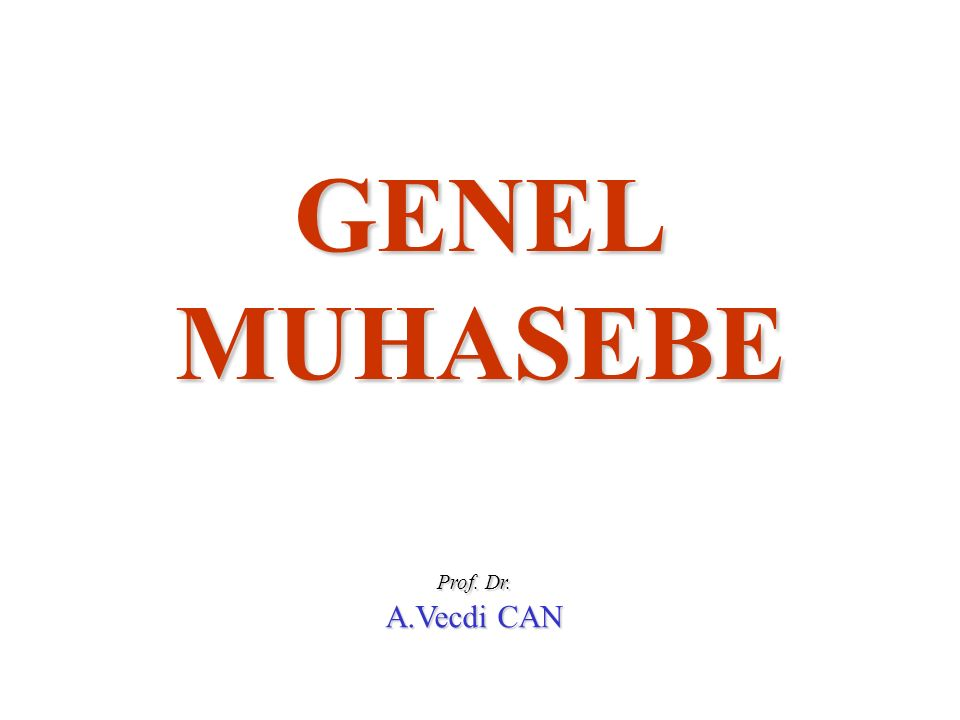 Prof. Dr. A.Vecdi CAN GENELMUHASEBE