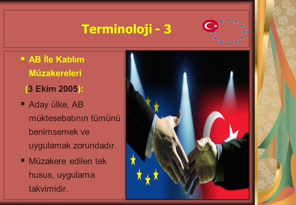  AB İle Katılım Müzakereleri (3 Ekim 2005):  Aday ülke, AB müktesebatının tümünü benimsemek ve uygulamak zorundadır.