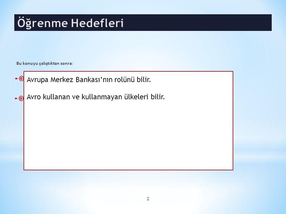 Avrupa Merkez Bankası'nın rolünü bilir. Avro kullanan ve kullanmayan ülkeleri bilir. Bu konuyu çalıştıktan sonra: 2