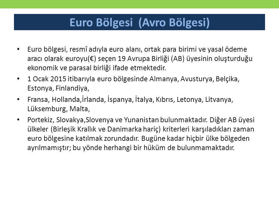 Euro Bölgesi (Avro Bölgesi) Euro bölgesi, resmî adıyla euro alanı, ortak para birimi ve yasal ödeme aracı olarak euroyu(€) seçen 19 Avrupa Birliği (AB