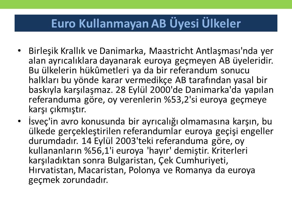 Euro Kullanmayan AB Üyesi Ülkeler Birleşik Krallık ve Danimarka, Maastricht Antlaşması'nda yer alan ayrıcalıklara dayanarak euroya geçmeyen AB üyeleri