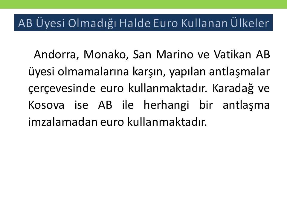 Andorra, Monako, San Marino ve Vatikan AB üyesi olmamalarına karşın, yapılan antlaşmalar çerçevesinde euro kullanmaktadır. Karadağ ve Kosova ise AB il