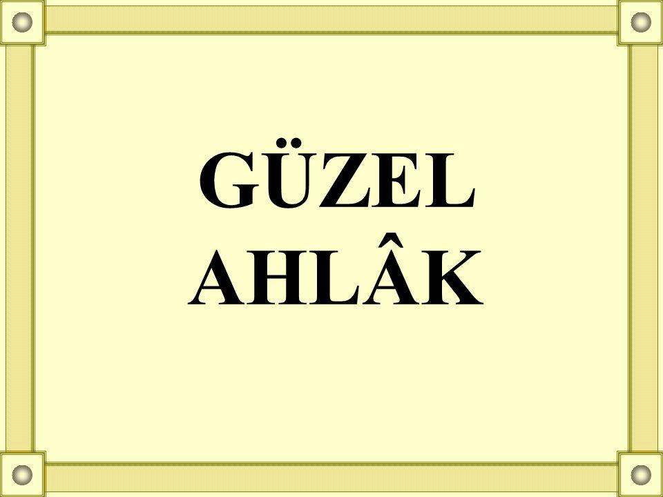 GÜZEL AHLÂK