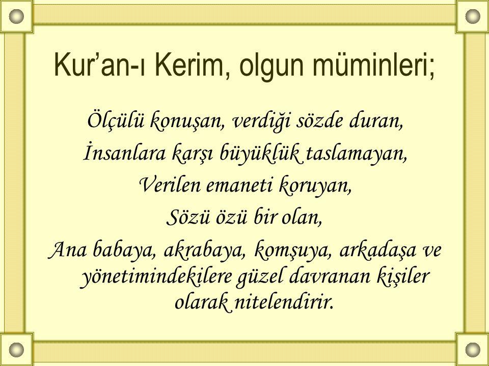Kur'an-ı Kerim, olgun müminleri; Ölçülü konuşan, verdiği sözde duran, İnsanlara karşı büyüklük taslamayan, Verilen emaneti koruyan, Sözü özü bir olan,
