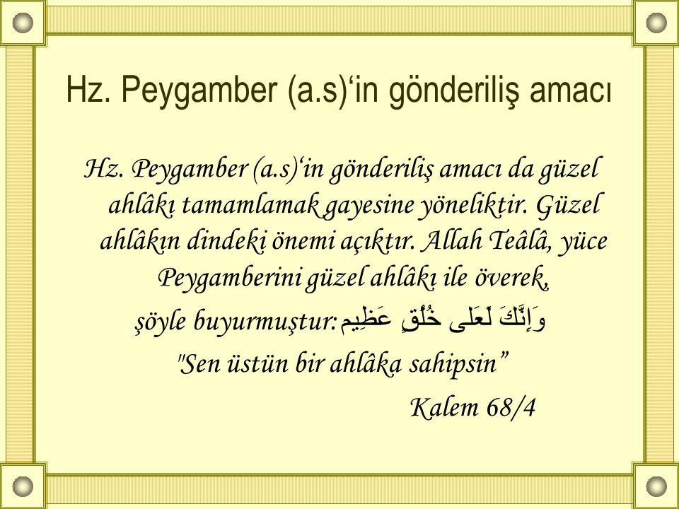 Hz. Peygamber (a.s)'in gönderiliş amacı Hz. Peygamber (a.s)'in gönderiliş amacı da güzel ahlâkı tamamlamak gayesine yöneliktir. Güzel ahlâkın dindeki
